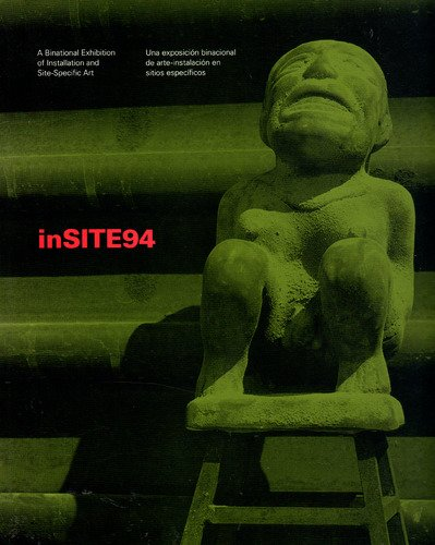 INSITE94: A BINATIONAL EXHIBITION OF INSTALLATION AND SITE-SPECIFIC ART: SAN DIEGO, TIJUANA GUIDE