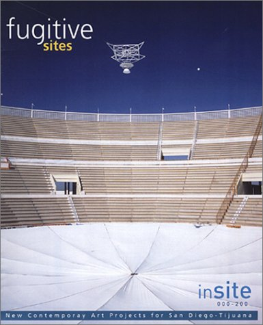 INSITE 2000/01: FUGITIVE SITES = PARAJES FUGITIVOS.; Edited by Osvaldo Sánchez. Texts by Mary Jane Jacob, et al.
