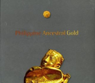 PHILLIPPINE ANCESTRAL GOLD.; Edited by: Florina H. Capistrano-Baker; Essays by Florina H....