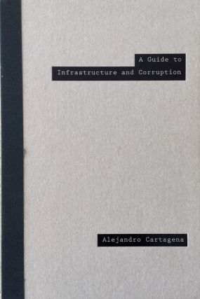 A GUIDE TO INFRASTRUCTURE AND CORRUPTION.; Designed by Éanna de Fréine, Fernando Gallegos, and...