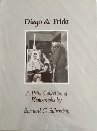 DIEGO & FRIDA: A PRINT COLLECTION OF PHOTOGRAPHS, BY BERNARD G. SILBERSTEIN;. Bernard G. Silberstein