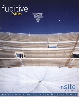 INSITE 2000/01: FUGITIVE SITES = PARAJES FUGITIVOS.; Edited by Osvaldo Sánchez. Texts by Mary...